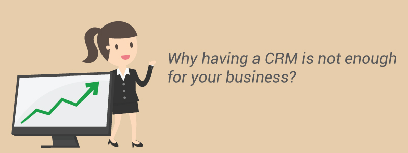 why-crm-is-not-enough-for-your-business