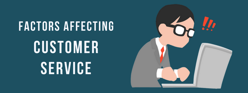 8 Top Factors That Negatively Affect the Quality of Customer Service