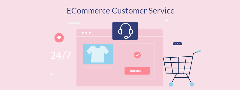 Best Practices to Build your E-commerce Customer Service