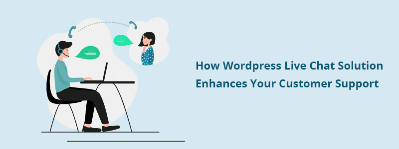 How Wordpress Live Chat Solution Enhances Your Customer Support